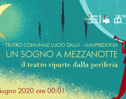 """Un sogno a mezzanotte. Il teatro riparte dalla periferia. 15 giugno ore 00.01, Teatro Comunale """"L. Dalla"""", Manfredonia."""